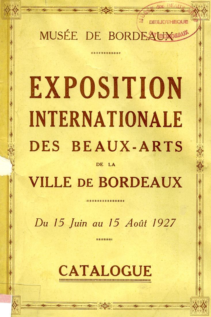 Lien vers le catalogue de l'exposition internationale des Beaux-Arts de Bordeaux, 1927 © Documentation Musée des Beaux-Arts-Mairie de Bordeaux